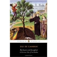 Barlaam and Josaphat: A Christian Tale of the Buddha by De Cambrai, Gui; McCracken, Peggy; Lopez, Donald S., Jr., 9780143107019