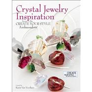 Crystal Jewelry Inspiration From the Create Your Style Ambassadors by Van Voorhees, Karin, 9780871167019
