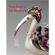 The Earth and Its Peoples A Global History, Volume C: Since 1750 by Bulliet, Richard; Crossley, Pamela; Headrick, Daniel; Hirsch, Steven; Johnson, Lyman, 9781285437019