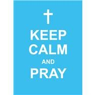 Keep Calm and Pray by Andrews McMeel Publishing LLC, 9781449457020