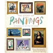 The Story of Paintings A History of Art for Children by Manning, Mick; Granström, Brita, 9781454927020