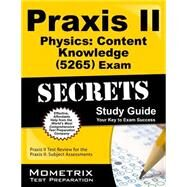 Praxis II Physics: Content Knowledge 0265 Exam Secrets Study Guide by Praxis II Exam Secrets, 9781610727020