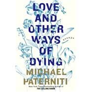 Love and Other Ways of Dying by Paterniti, Michael, 9780385337021