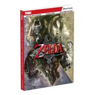 The Legend of Zelda Twilight Princess HD Prima Official Guide by Hodgson, David S. J.; Stratton, Stephen; Gilliand, Loren; Herrera, Dan; Rocha, Garitt, 9780744017021