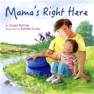 Mama's Right Here by Kerner, Susan; Corke, Estelle, 9781595727022