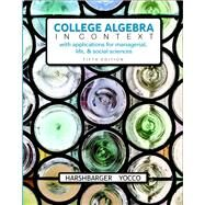 College Algebra in Context plus MyMathLab with Pearson eText -- Access Card Package by Harshbarger, Ronald J.; Yocco, Lisa S., 9780134397023