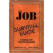Your Job Survival Guide A Manual for Thriving in Change by Shea, Gregory, PhD; Gunther, Robert E., 9780137127023