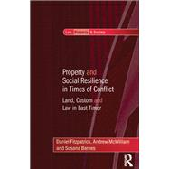 Property and Social Resilience in Times of Conflict: Land, Custom and Law in East Timor by Fitzpatrick,Daniel, 9781138257023