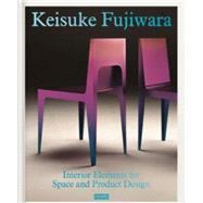 Keisuke Fujiwara: Interior Elements for Space and Product Design by Fujiwara, Keisuke; Namigata, Riyo, 9789491727023