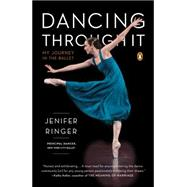 Dancing Through It: My Journey in the Ballet by Ringer, Jenifer, 9780143127024