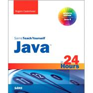 Java in 24 Hours, Sams Teach Yourself (Covering Java 8) by Cadenhead, Rogers, 9780672337024