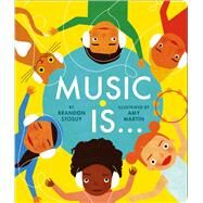 Music Is . . . by Stosuy, Brandon; Martin, Amy, 9781481477024