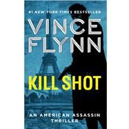 Kill Shot An American Assassin Thriller by Flynn, Vince, 9781501187025