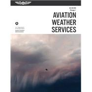Aviation Weather Services by Federal Aviation Administration, 9781619547025