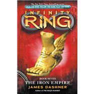 Infinity Ring Book 7: The Iron Empire by Dashner, James, 9780545387026