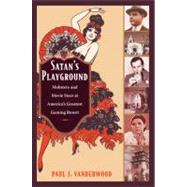 Satan's Playground : Mobsters and Movie Stars at America's Greatest Gaming Resort by Vanderwood, Paul J., 9780822347026