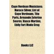 Cape Verdean Musicians : Horace Silver, List of Cape Verdeans, Tito Paris, Armando Zeferino Soares, Vasco Martins, Eddy Fort Moda Grog by , 9781156417027