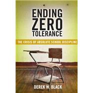 Ending Zero Tolerance by Black, Derek W., 9781479877027