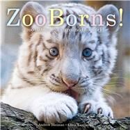 ZooBorns! Zoo Babies from Around the World by Bleiman, Andrew; Eastland, Chris, 9781481447027