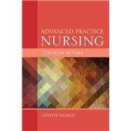 Advanced Practice Nursing: Contexts of Care by Hamlin, Lynette, Ph. D. , R. N., 9781284047028