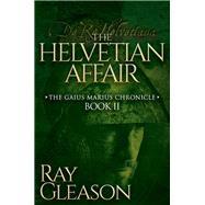 The Helvetian Affair by Gleason, Ray, 9781630477028