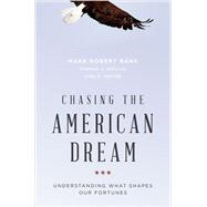 Chasing the American Dream Understanding What Shapes Our Fortunes by Rank, Mark; Hirschl, Thomas; Foster, Kirk, 9780190467029