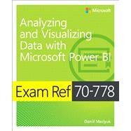 Exam Ref 70-778 Analyzing and Visualizing Data by Using Microsoft Power BI by Maslyuk, Daniil, 9781509307029