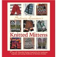 Solveig Larsson's Knitted Mittens Over 40 Wearable Patterns Inspired by the Landscape, Legends, and Lasting Traditions of Northern Sweden by Larsson, Solveig, 9781570767029