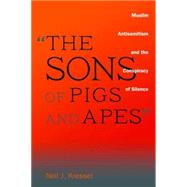 The Sons of Pigs and Apes: Muslim Antisemitism and the Conspiracy of Silence