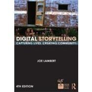 Digital Storytelling: Capturing Lives, Creating Community by Lambert; Joe, 9780415627030
