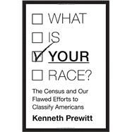 What is Your Race? by Prewitt, Kenneth, 9780691157030