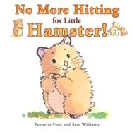 No More Hitting for Little Hamster! by Ford, Bernette; Williams, Sam, 9781907967030