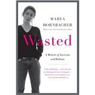 Wasted: A Memoir of Anorexia and Bulimia by Hornbacher, Marya, 9780062327031