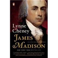 James Madison: A Life Reconsidered by Cheney, Lynne, 9780143127031