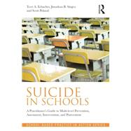 Suicide in Schools: A Practitioner's Guide to Multi-level Prevention, Assessment, Intervention, and Postvention by Erbacher; Terri A., 9780415857031