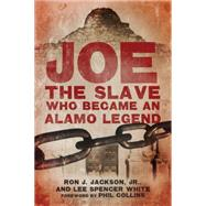 Joe, the Slave Who Became an Alamo Legend by Jackson, Ron J., Jr.; White, Lee Spencer; Collins, Phil, 9780806147031
