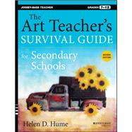The Art Teacher's Survival Guide for Secondary Schools Grades 7-12 by Hume, Helen D., 9781118447031
