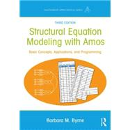 Structural Equation Modeling With AMOS: Basic Concepts, Applications, and Programming, Third Edition by Byrne; Barbara M., 9781138797031