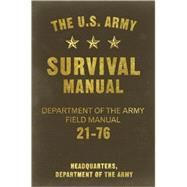 The U.S. Army Survival Manual; Department of the Army Field Manual 21-76 by Headquarters, Department of the Army, 9781569757031