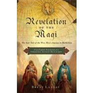 Revelation of the Magi : The Lost Tale of the Wise Men's Journey to Bethlehem by Landau, Brent, 9780061947032