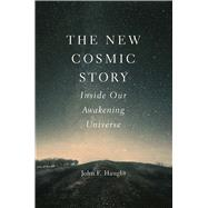 The New Cosmic Story by Haught, John F., 9780300217032
