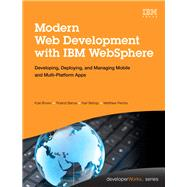 Modern Web Development with IBM WebSphere Developing, Deploying, and Managing Mobile and Multi-Platform Apps by Brown, Kyle; Barcia, Roland; Bishop, Karl; Perrins, Matthew, 9780133067033