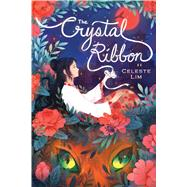The Crystal Ribbon by Lim, Celeste, 9780545767033