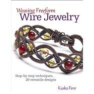 Weaving Freeform Wire Jewelry Step-by-Step Techniques, 20 Versatile Designs by Kaska, Firor, 9780871167033