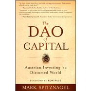 The Dao of Capital Austrian Investing in a Distorted World by Spitznagel, Mark; Paul, Ron, 9781118347034