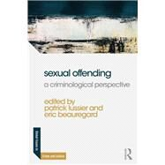 Sexual Offending: A Criminological Perspective by Lussier; Patrick, 9781138697034