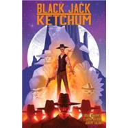 Black Jack Ketchum by Schirmer, Brian; Saliba, Jeremy; Balboni, Claudia (CON), 9781632157034