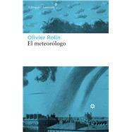 El meteorólogo/ The meteorologist by Rolin, Olivier, 9788417007034