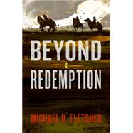 Beyond Redemption by Fletcher, Michael R., 9780062387035
