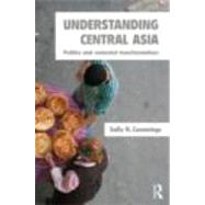 Understanding Central Asia: Politics and Contested Transformations by Cummings; Sally N., 9780415297035